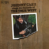 Johnny Cash Sings The Ballads Of The True West von Johnny Cash