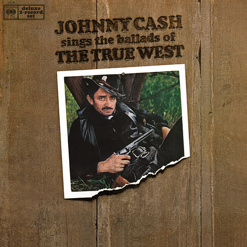 Johnny Cash Sings The Ballads Of The True West by Johnny Cash