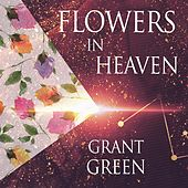 Flowers In Heaven van Grant Green