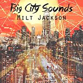 Big City Sounds by Milt Jackson