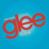 Gloria (Glee Cast Version feat. Adam Lambert) by Glee Cast