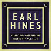 Classic Earl Hines Sessions (1928-1945) - Vol. 5 & 6 by Earl Hines