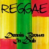 Dennis Brown in Dub by Dennis Brown