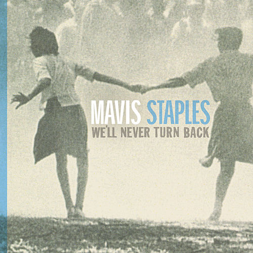We'll Never Turn Back by Mavis Staples