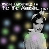 We're Listening To Yé Yé Music! Vol. 4 von Various Artists