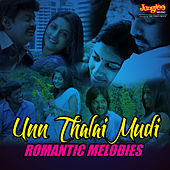 Unn Thalai Mudi - Romantic Melodies by Various Artists