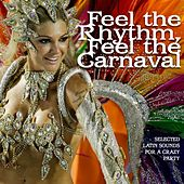 Feel The Rhythm, Feel The Carnaval (Selected Latin Sounds For a Crazy Party) von Various Artists