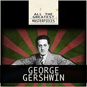 All the Greatest Masterpieces (Remastered) di George Gershwin