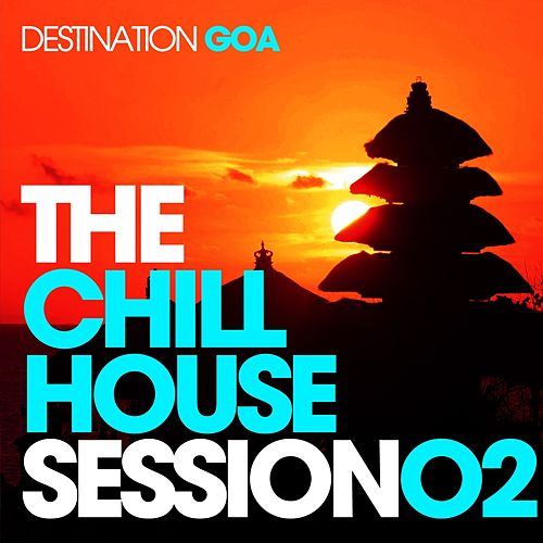 The Chill House Session 02 - Destination Goa by Various Artists