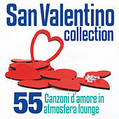 San Valentino Collection (55 canzoni d'amore in atmosfera lounge) von Various Artists