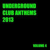Underground Club Anthems 2013 Volume 4 von Various Artists