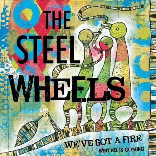 We've Got a Fire by The Steel Wheels