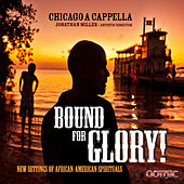 Bound for Glory! - New Settings of African-American Spirituals by Chicago A Cappella