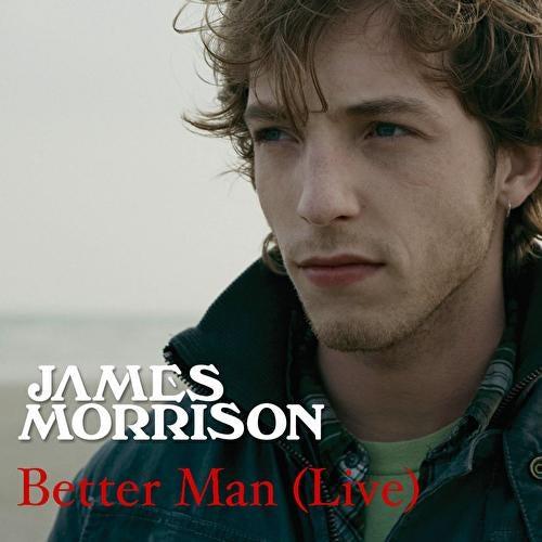 Better Man (Live) by James Morrison