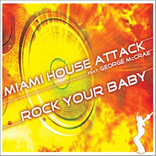 Rock Your Baby by Miami House Attack
