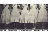 We're Listening to Doo Wop Classics, Vol. 5 by Various Artists