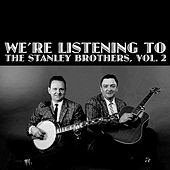 We're Listening the Stanley Brothers, Vol. 2 von The Stanley Brothers