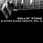 Rollin' Stone & Other Blues Greats, Vol. 3 von Various Artists