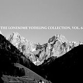 The Lonesome Yodelling Collection, Vol. 6 by Various Artists