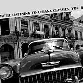 We're Listening To Cubana Classics, Vol. 8 de Various Artists
