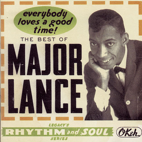 Everybody Loves A Good Time! The Best Of Major Lance by Major Lance