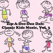 Zip-a-Dee-Doo Dah: Classic Kids Music, Vol. 3 by Various Artists
