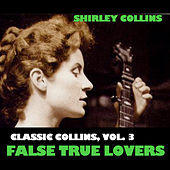 Classic Collins, Vol. 3: False True Lovers by Shirley Collins