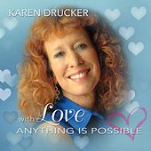 With Love Anything Is Possible by Karen Drucker