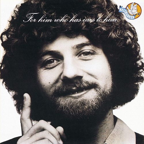 For Him Who Has Ears by Keith Green