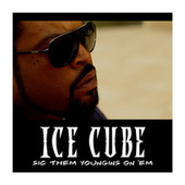 Sic Them Youngins On 'Em de Ice Cube