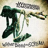 Wither, Bleed, and Scream by Writing Off Tomorrow