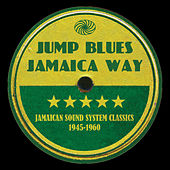 Jump Blues Jamaica Way: Jamaican Sound System Classics 1945-1960 by Various Artists