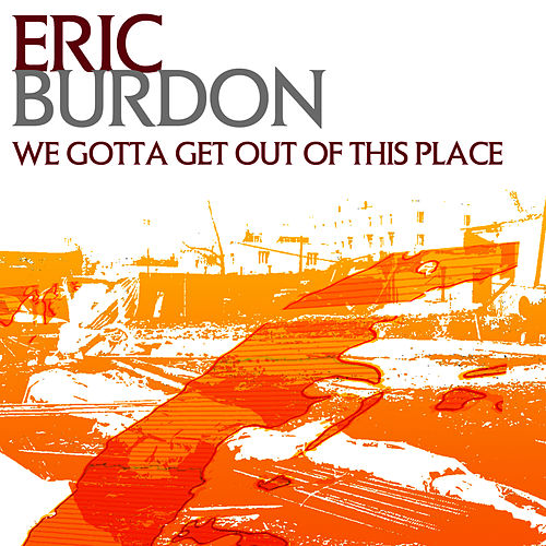 We Gotta Get Out Of This Place by Eric Burdon