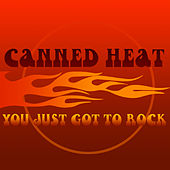 You Just Got To Rock by Canned Heat