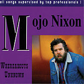 Whereabouts Unknown by Mojo Nixon