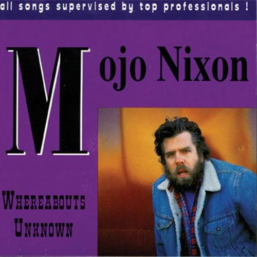 Whereabouts Unknown by Mojo Nixon