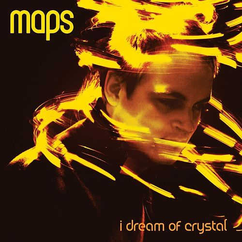 I Dream Of Crystal by Maps