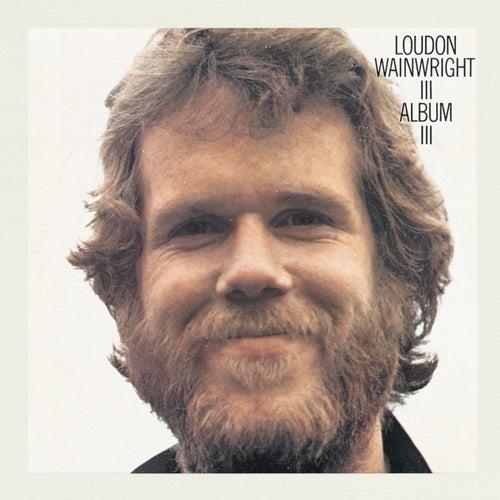 Album III by Loudon Wainwright III