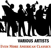 Even More American Classics by Various Artists
