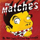 E. Von Dahl Killed the Locals by The Matches