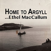 Home to Argyll with Ethel MacCallum by Various Artists