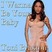 I Wanna Be Your Baby de Toni Braxton