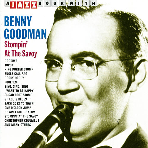 A Jazz Hour With Benny Goodman: Stompin at the Savoy by Benny Goodman