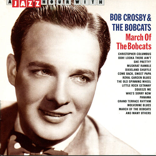 A Jazz Hour With Bob Crosby & The Bobcats: March of the Bobcats by Bob Crosby and the Bobcats