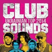 Ukrainian Top 2014 (Club Sounds) de Various Artists