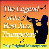 The Legend of the Best Jazz Trumpeters (Only Original Masterpieces) by Various Artists