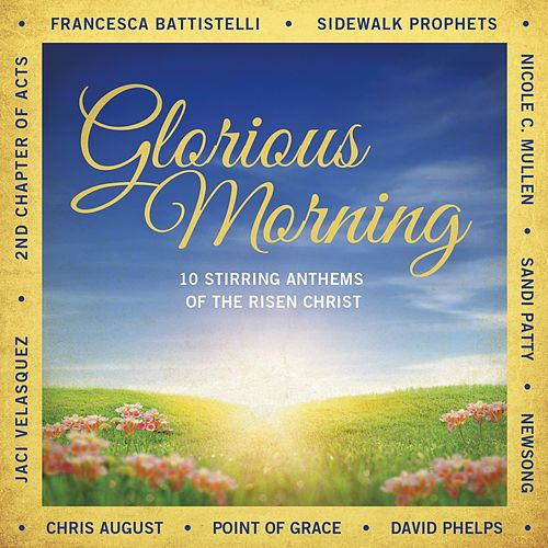Glorious Morning: 10 Stirring Anthems Of The Risen Christ by Various Artists