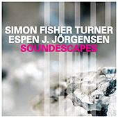 Soundescapes by Simon Fisher Turner