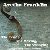The Tender, the Moving, the Swinging by Aretha Franklin