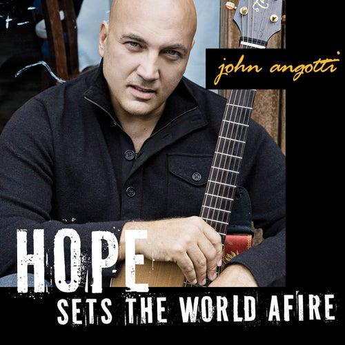 Hope Sets the World Afire by John Angotti